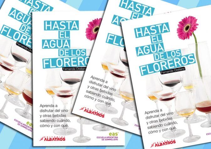 """Una guía para entender y beber con causa """"Hasta el agua de los floreros"""""""